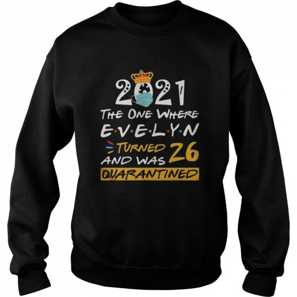2021 the one where Evelyn Turned and was 26 quarantined  Unisex Sweatshirt