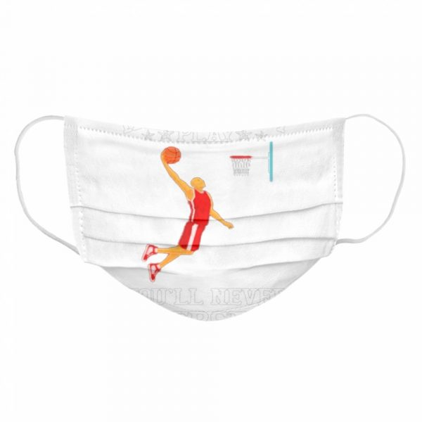 Basketball If you don't play you'll never understand  Cloth Face Mask