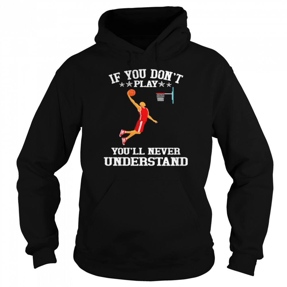 Basketball If you don't play you'll never understand Unisex Hoodie