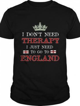 Beautiful I Just Need To Go To England shirt