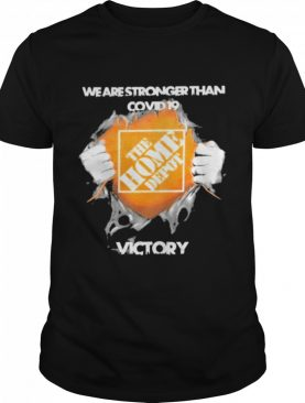 Blood Inside Me The Home Depot We Are Stronger Than Covid 19 Victory shirt