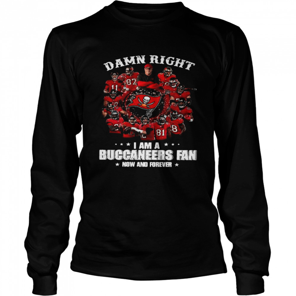 Damn Right Im A Buccaneers Fan Now And Forever 2021 Long Sleeved T-shirt