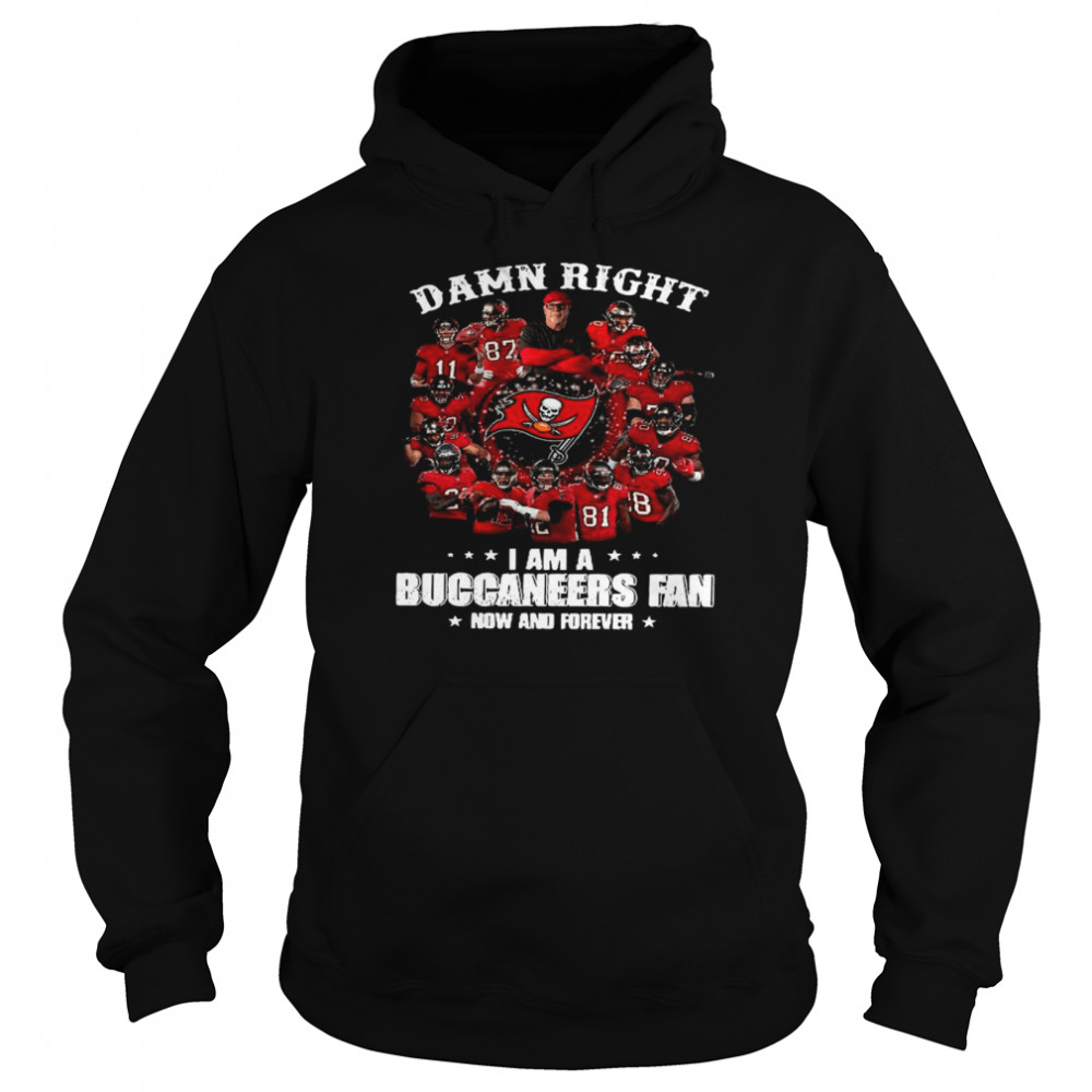 Damn Right Im A Buccaneers Fan Now And Forever 2021 Unisex Hoodie