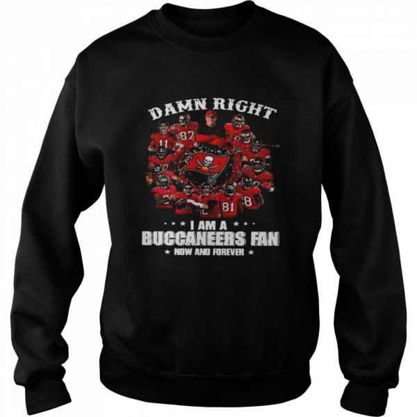 Damn Right Im A Buccaneers Fan Now And Forever 2021  Unisex Sweatshirt