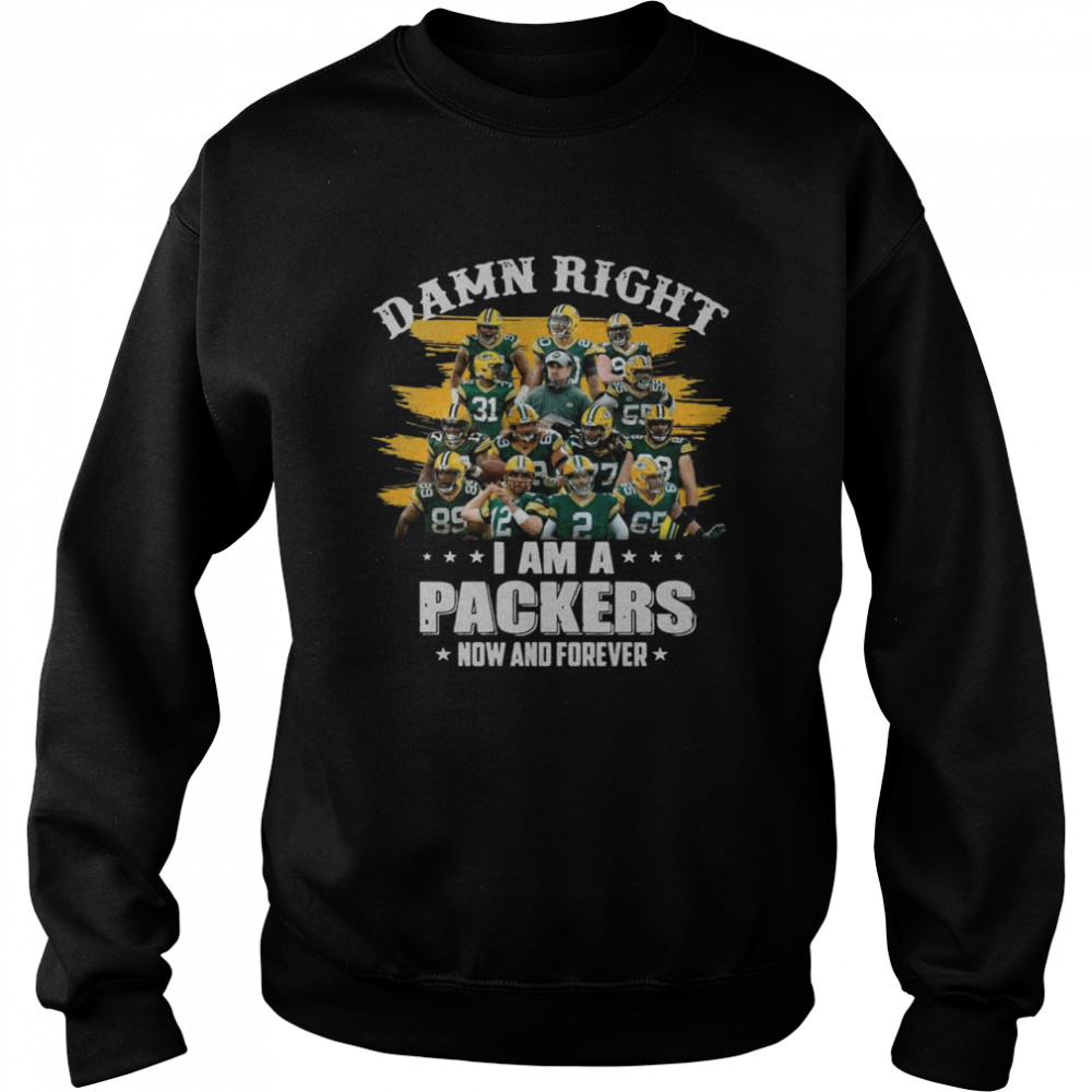 Damn Right Im A Packers Now And Forever 2021 Unisex Sweatshirt