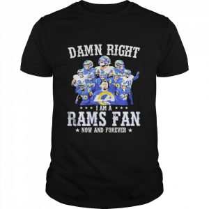 Damn right I am a rams fan now and forever 2021  Classic Men's T-shirt