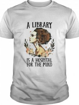 Girl a Library is a Hospital for the mind shirt