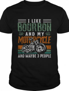 I Like Bourbon And My Motorcycle And Maybe 3 People Vintage shirt