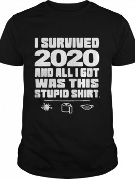 I Survived 2020 And All I Got Was This Stupid shirt