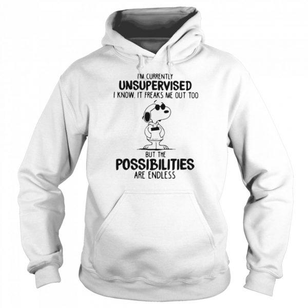 I'm Currently Unsuoervised I Know It Freaks Me Out Too But The Possibilities Are Endless Snoopy  Unisex Hoodie