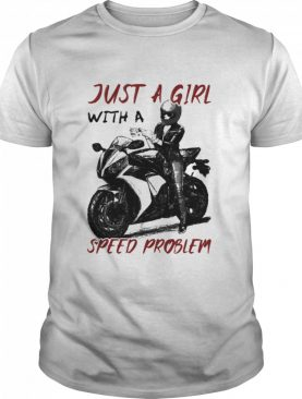 Just A Girl With A Speed Problem Sportbike shirt