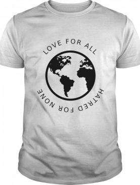 Love For All Hatred For None shirt