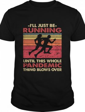 Running Gift Ill Just Be Running Until This Whole Pandemic Thing Blows Over AbdoFox shirt