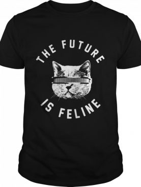 The Future Is Feline Cat Funny shirt