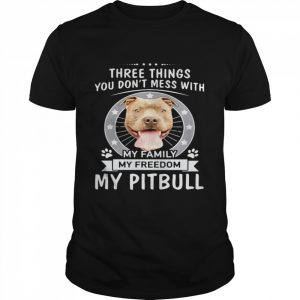 Theree Things You Don't Mess With My Family My Freedom My Pitbull  Classic Men's T-shirt