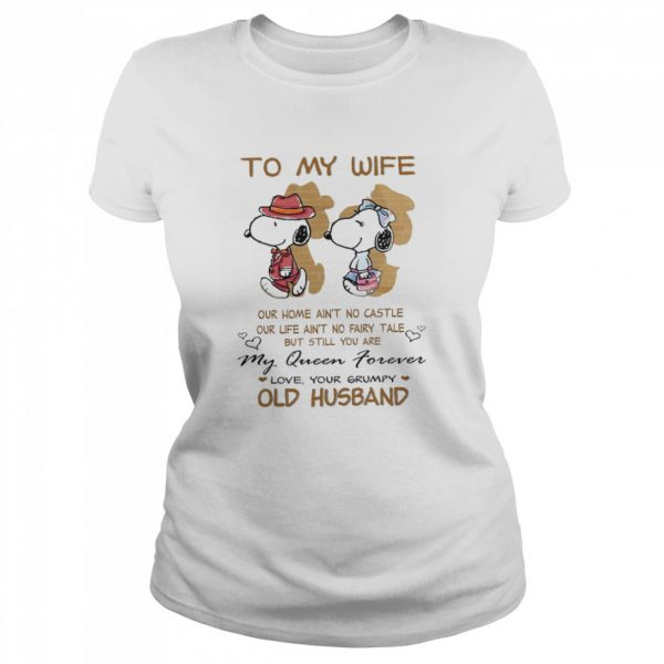 To My Wife Our Home Ain't No Castle My Queen Forever Love Your Grumpy Old Husband Snoopy  Classic Women's T-shirt