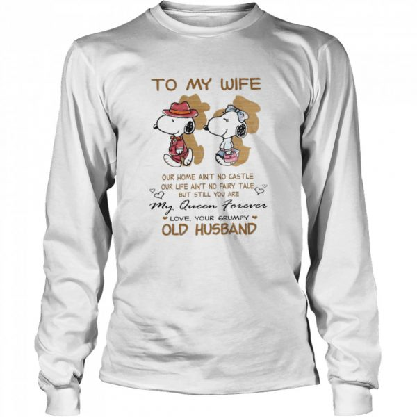 To My Wife Our Home Ain't No Castle My Queen Forever Love Your Grumpy Old Husband Snoopy  Long Sleeved T-shirt
