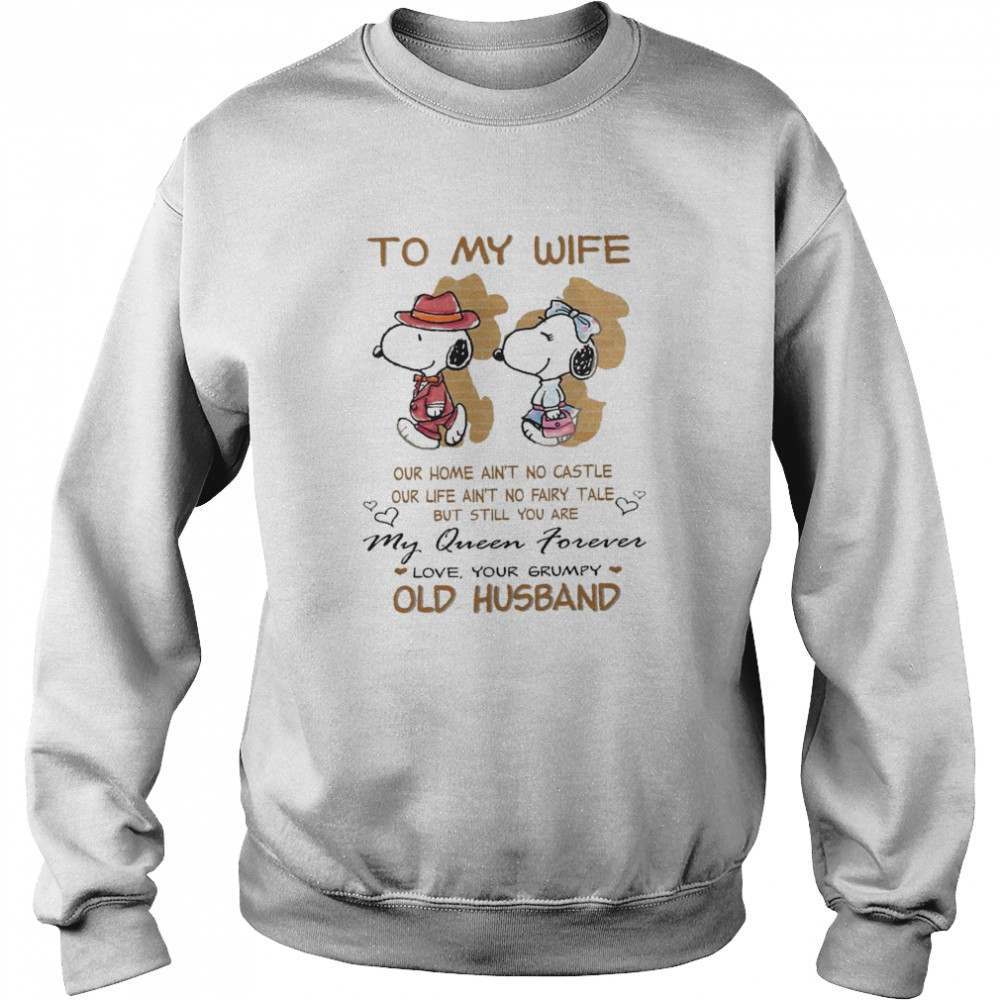 To My Wife Our Home Ain't No Castle My Queen Forever Love Your Grumpy Old Husband Snoopy Unisex Sweatshirt