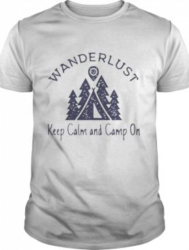 Wanderlust keep calm and camp on shirt