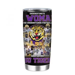 Never Underestimate A Woman Who Understands Football And Loves Lsu Tigers Tumbler